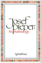 Josef Pieper: An Anthology by Josef Pieper