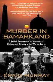 Murder in SamarkandA British Ambassador's Controversial Defiance of Tyranny in by Craig Murray image
