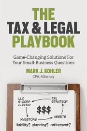 The Tax and Legal Playbook by Mark J Kohler