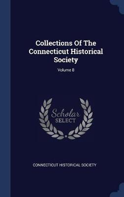 Collections of the Connecticut Historical Society; Volume 8 by Connecticut Historical Society