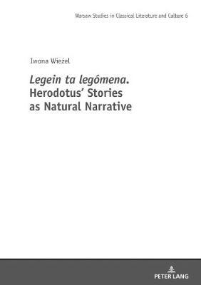 Legein ta legomena. Herodotus' Stories as Natural Narrative by Iwona Wiezel image