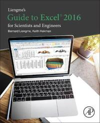 Liengme's Guide to Excel 2016 for Scientists and Engineers by Bernard Liengme