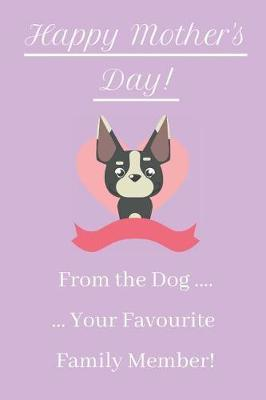 Happy Mother's Day! From The Dog ... Your Favourite Family Member! by Hmdusa Publications
