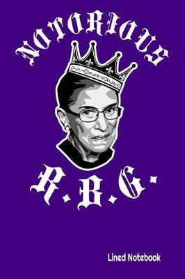NOTORIOUS R.B.G. Lined Notebook by Xenrise Publishing