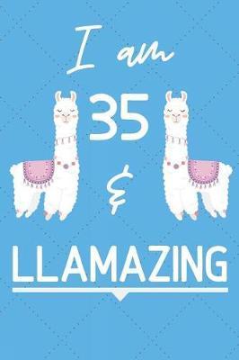 I Am 35 And Llamazing by Llama Publishing