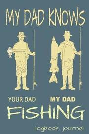 My Dad Knows Fishing Your Dad My Dad Logbook Journal by Fisherman Tales image
