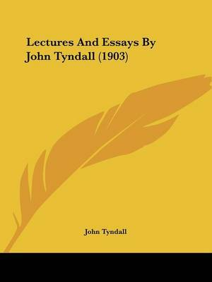 Lectures and Essays by John Tyndall (1903) by John Tyndall image