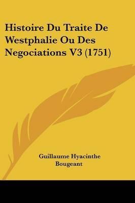 Histoire Du Traite De Westphalie Ou Des Negociations V3 (1751) by Guillaume Hyacinthe Bougeant