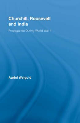 Churchill, Roosevelt and India by Auriol Weigold
