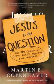 Jesus Is the Question by Martin B Copenhaver