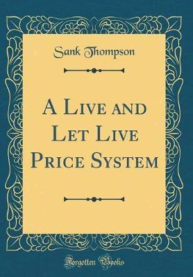 A Live and Let Live Price System (Classic Reprint) by Sank Thompson