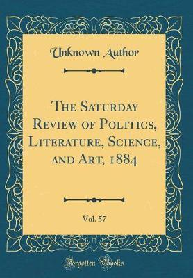 The Saturday Review of Politics, Literature, Science, and Art, 1884, Vol. 57 (Classic Reprint) by Unknown Author image
