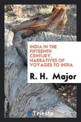 India in the Fifteenth Century, Narratives of Voyages to India by R H Major