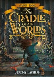 Jane Doe and the Cradle of All Worlds by Jeremy Lachlan