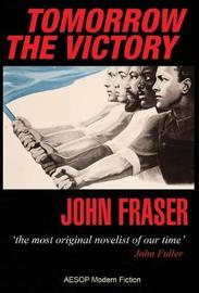 Tomorrow the Victory by John Fraser