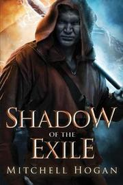 Shadow of the Exile by Mitchell Hogan