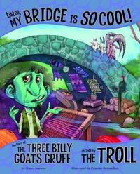 The Other Side of the Story: Listen, My Bridge Is SO Cool!: The Story of the Three Billy Goats Gruff as Told by the Troll by Nancy Loewen