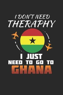 I Don't Need Therapy I Just Need To Go To Ghana by Maximus Designs