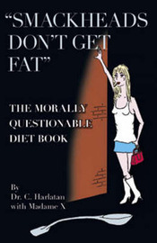 """Smackheads Don't Get Fat"": The Morally Questionable Diet Book by C. Dr. Harlatan image"