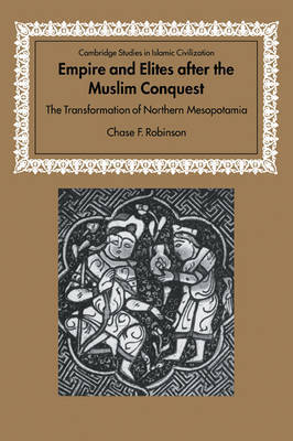 Empire and Elites after the Muslim Conquest by Chase F Robinson
