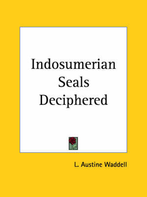 Indosumerian Seals Deciphered (1972) by L.A. Waddell