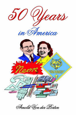 50 Years in America by Arnold Von Der Porten