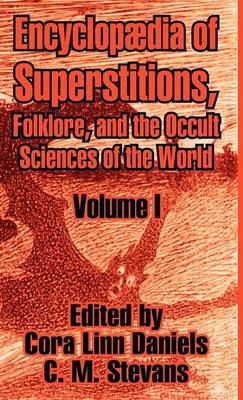 Encyclopedia of Superstitions, Folklore, and the Occult Sciences of the World (Volume I)