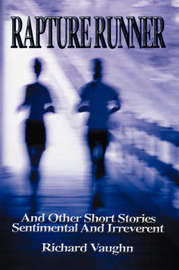 Rapture Runner: And Other Short Stories Sentimental and Irreverent by Richard Vaughn image
