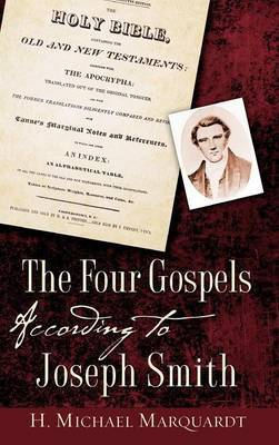 The Four Gospels According to Joseph Smith by H Michael Marquardt image