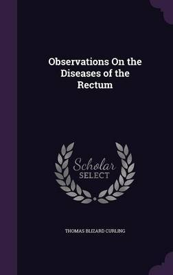 Observations on the Diseases of the Rectum by Thomas Blizard Curling image