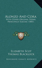 Alonzo and Cora: With Other Original Poems, Principally Elegiac (1801) by Elizabeth Scot