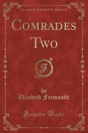 Comrades Two (Classic Reprint) by Elizabeth Fremantle