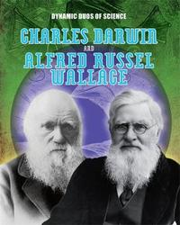 Dynamic Duos of Science: Charles Darwin and Alfred Russel Wallace by Mary Colson