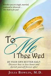 To Me I Thee Wed by Julia a Bowlin MD