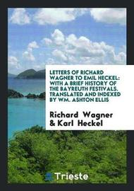 Letters of Richard Wagner to Emil Heckel by Richard Wagner