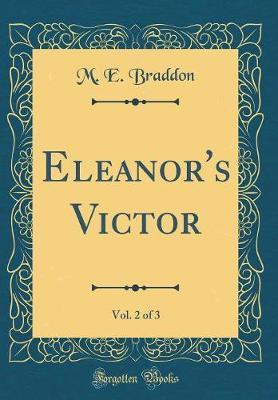 Eleanor's Victor, Vol. 2 of 3 (Classic Reprint) by M.E. Braddon image