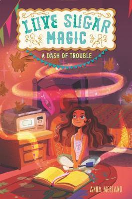 Love Sugar Magic: A Dash of Trouble by Anna Meriano