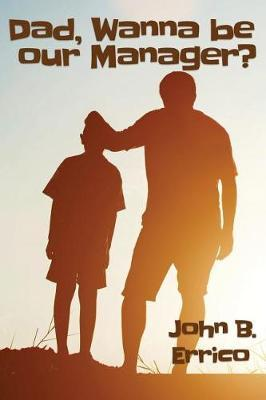 Dad, wanna be our Manager? by John B Errico