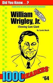 William Wrigley, JR by Carole Marsh