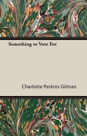 Something to Vote For by Charlotte Perkins Gilman