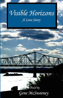 Visible Horizons - A Love Story by Gene McSweeney