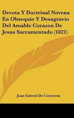 Devota y Doctrinal Novena En Obsequio y Desagravio del Amable Corazon de Jesus Sacramentado (1821) by Juan Gabriel De Contreras