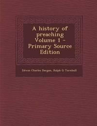 History of Preaching Volume 1 by Edwin Charles Dargan