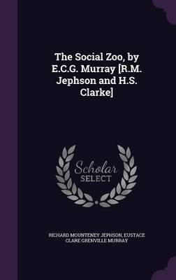 The Social Zoo, by E.C.G. Murray [R.M. Jephson and H.S. Clarke] by Richard Mounteney Jephson image