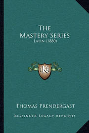 The Mastery Series: Latin (1880) by Thomas Prendergast