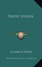Poetic Studies by Elizabeth Ward