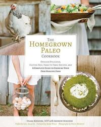 Homegrown Paleo Cookbook by Diana Rodgers