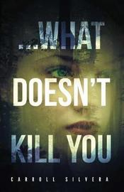 ...What Doesn't Kill You by Carroll Silvera image