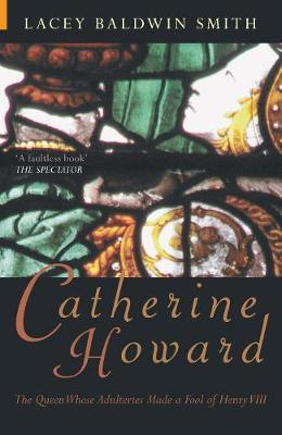 Catherine Howard by Lacey Baldwin Smith
