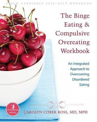 Binge Eating and Compulsive Overeating Workbook by Ross C